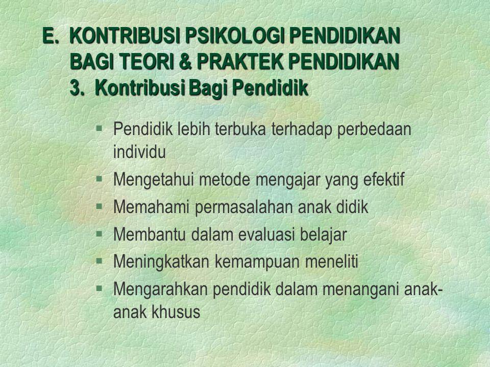 E. KONTRIBUSI PSIKOLOGI PENDIDIKAN BAGI TEORI & PRAKTEK PENDIDIKAN 3