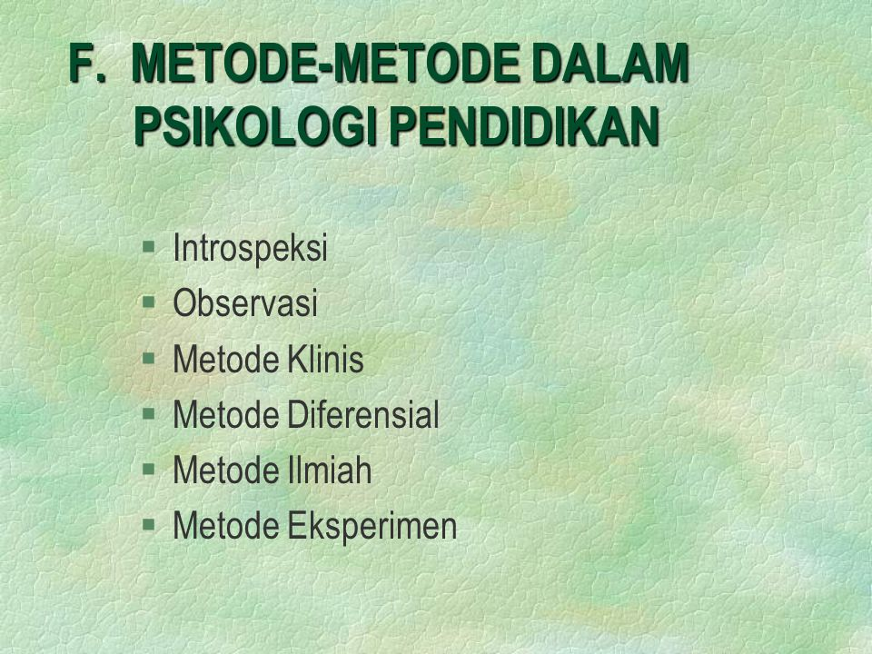 F. METODE-METODE DALAM PSIKOLOGI PENDIDIKAN