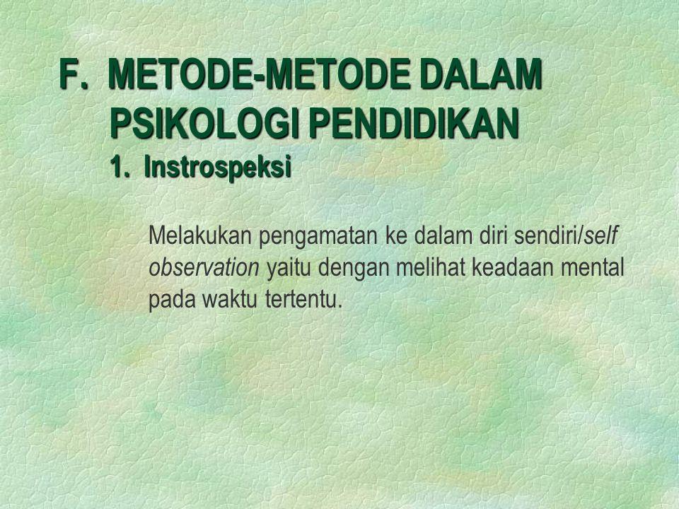 F. METODE-METODE DALAM PSIKOLOGI PENDIDIKAN 1. Instrospeksi