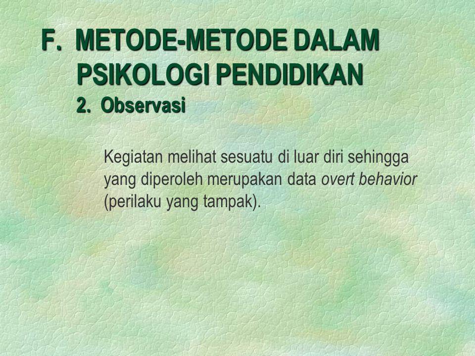 F. METODE-METODE DALAM PSIKOLOGI PENDIDIKAN 2. Observasi