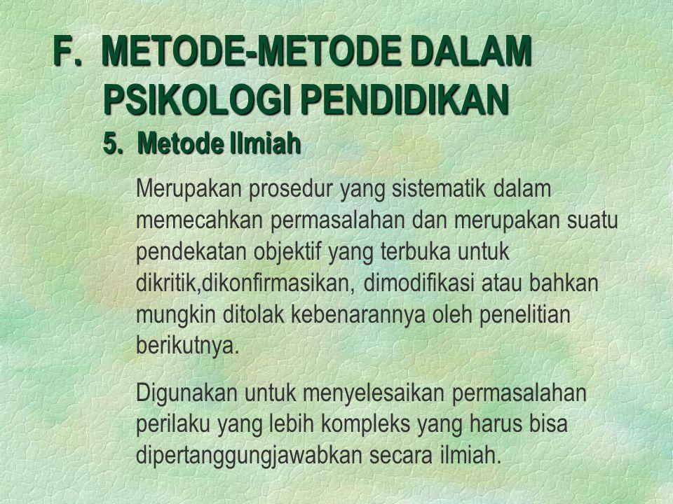 F. METODE-METODE DALAM PSIKOLOGI PENDIDIKAN 5. Metode Ilmiah