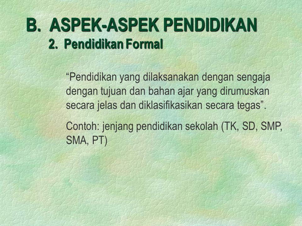 B. ASPEK-ASPEK PENDIDIKAN 2. Pendidikan Formal