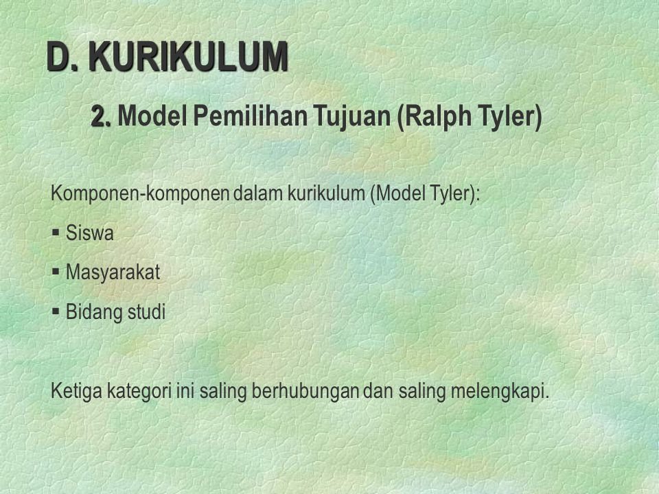 D. KURIKULUM 2. Model Pemilihan Tujuan (Ralph Tyler)