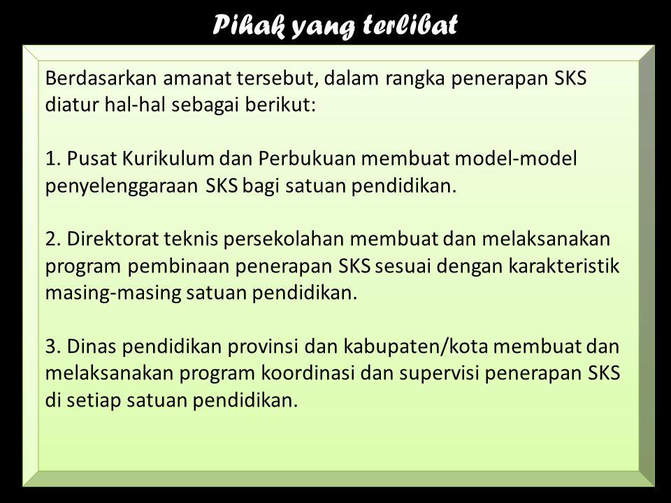 Pihak yang terlibat Berdasarkan amanat tersebut, dalam rangka penerapan SKS diatur hal-hal sebagai berikut: