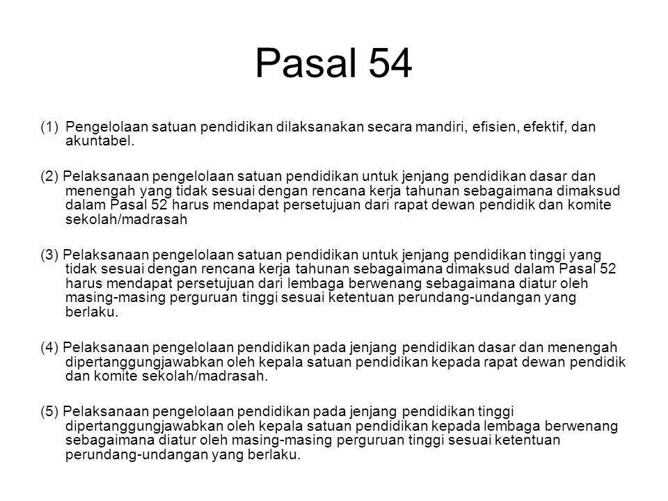Pasal 54 Pengelolaan satuan pendidikan dilaksanakan secara mandiri, efisien, efektif, dan akuntabel.