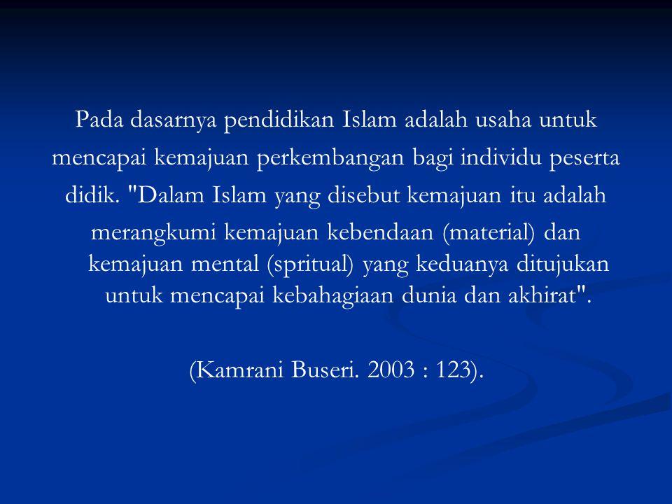 Pada dasarnya pendidikan Islam adalah usaha untuk