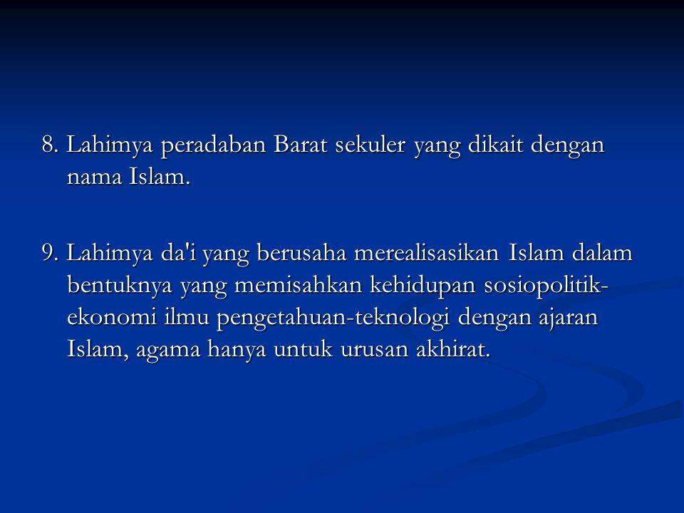 8. Lahimya peradaban Barat sekuler yang dikait dengan nama Islam. 9