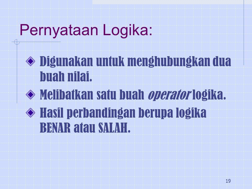 Pernyataan Logika: Digunakan untuk menghubungkan dua buah nilai.