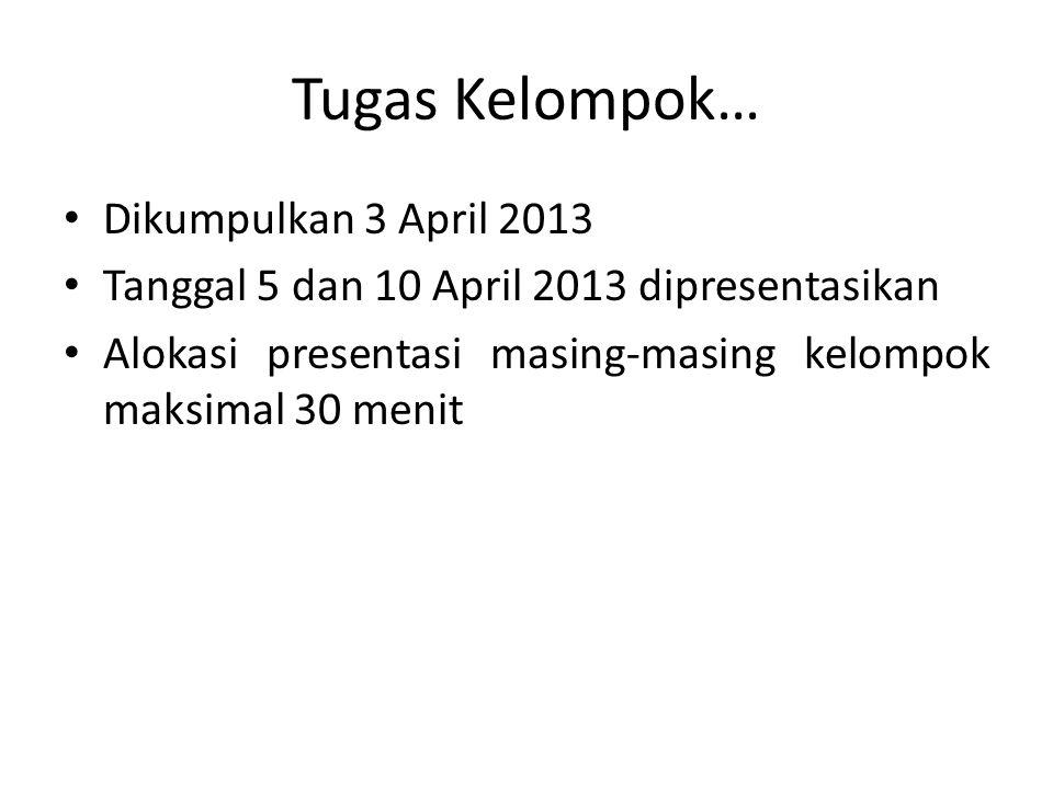 Tugas Kelompok… Dikumpulkan 3 April 2013