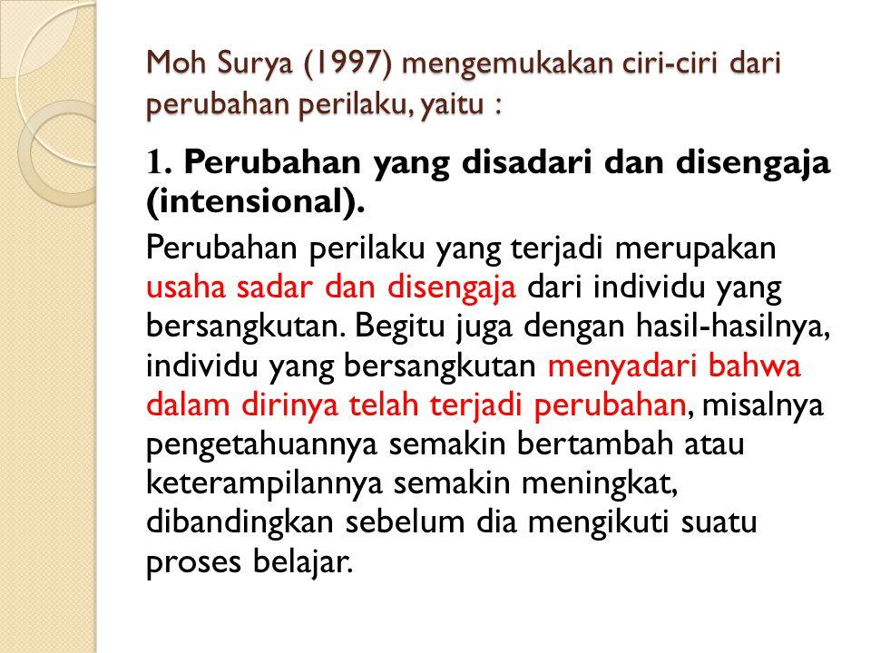 Moh Surya (1997) mengemukakan ciri-ciri dari perubahan perilaku, yaitu :