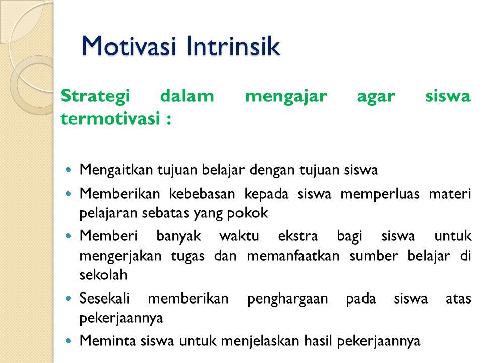Motivasi Intrinsik Strategi dalam mengajar agar siswa termotivasi :