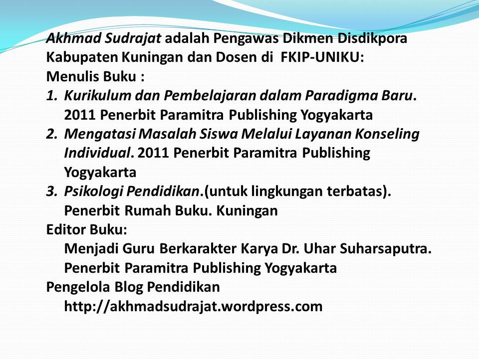 Akhmad Sudrajat adalah Pengawas Dikmen Disdikpora Kabupaten Kuningan dan Dosen di FKIP-UNIKU: