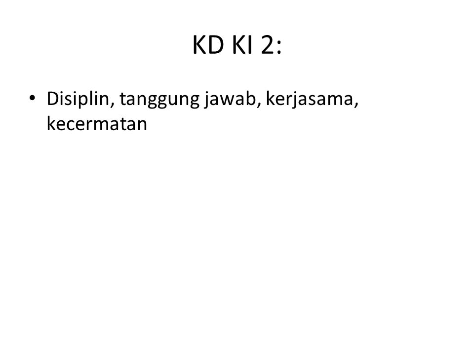 KD KI 2: Disiplin, tanggung jawab, kerjasama, kecermatan