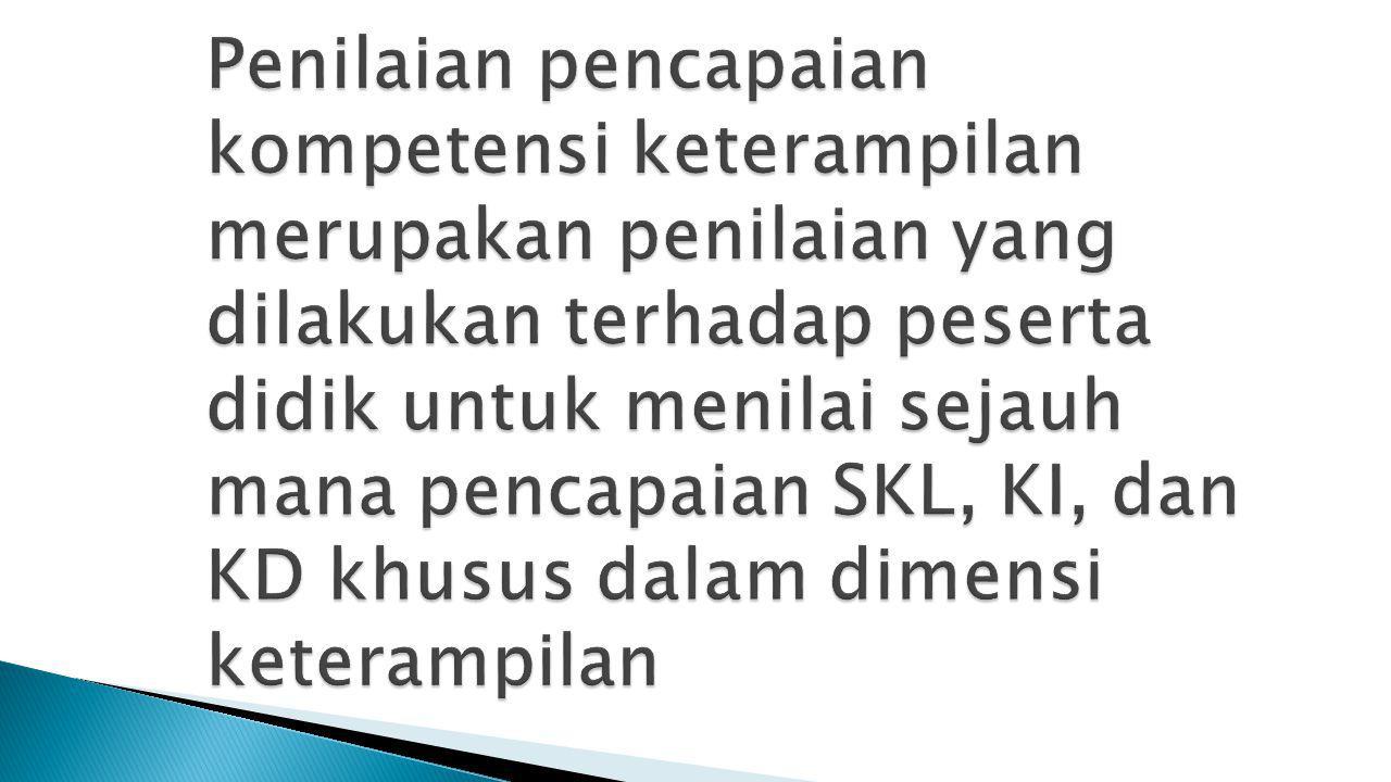 Penilaian pencapaian kompetensi keterampilan merupakan penilaian yang dilakukan terhadap peserta didik untuk menilai sejauh mana pencapaian SKL, KI, dan KD khusus dalam dimensi keterampilan