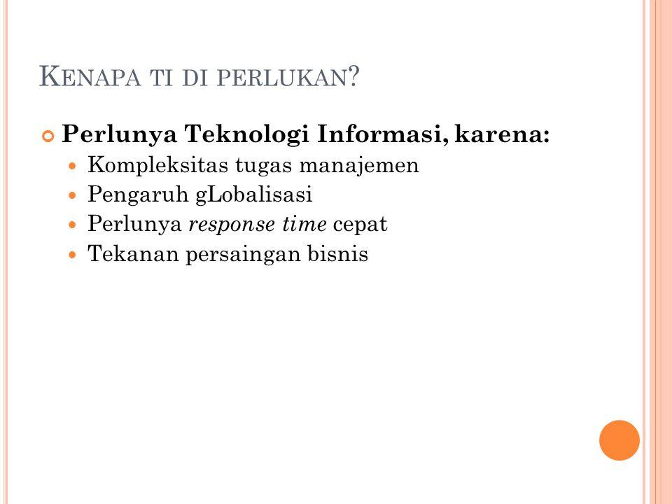 Kenapa ti di perlukan Perlunya Teknologi Informasi, karena: