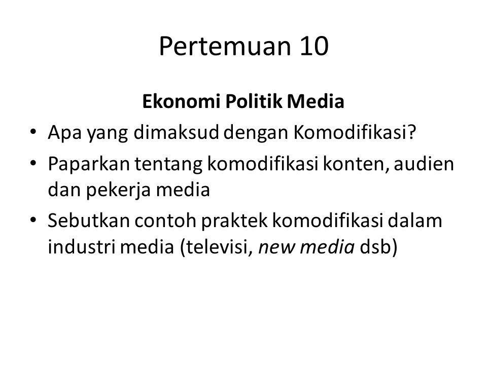 Pertemuan 10 Ekonomi Politik Media