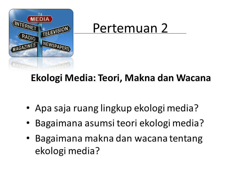 Pertemuan 2 Ekologi Media: Teori, Makna dan Wacana