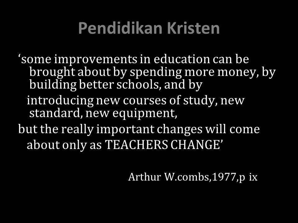 Pendidikan Kristen 'some improvements in education can be brought about by spending more money, by building better schools, and by.