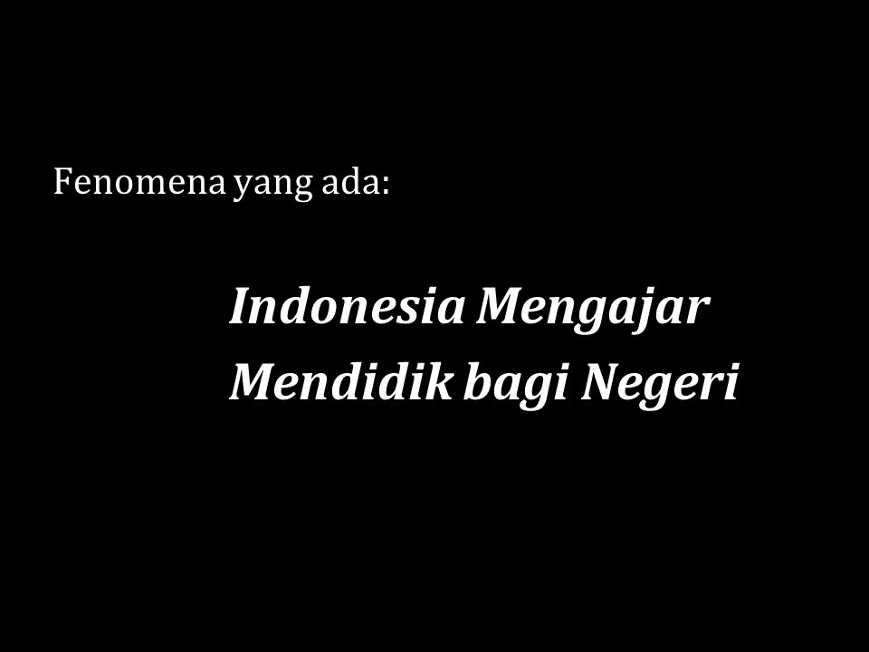 Fenomena yang ada: Indonesia Mengajar Mendidik bagi Negeri