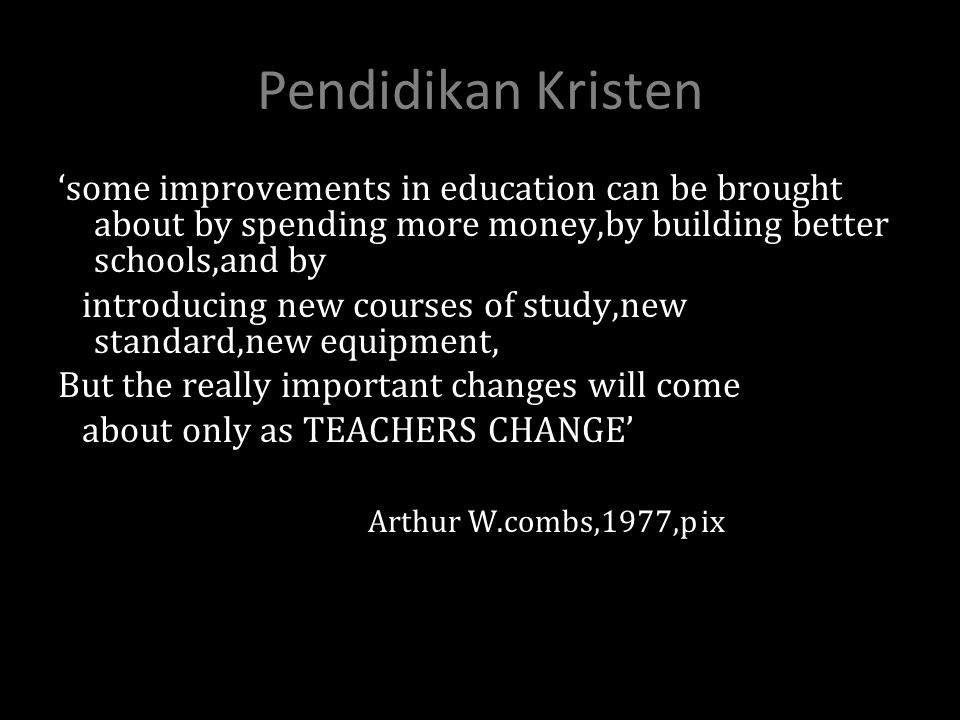 Pendidikan Kristen 'some improvements in education can be brought about by spending more money,by building better schools,and by.