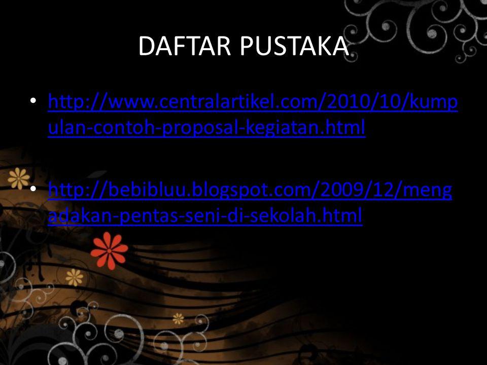 DAFTAR PUSTAKA http://www.centralartikel.com/2010/10/kumpulan-contoh-proposal-kegiatan.html.