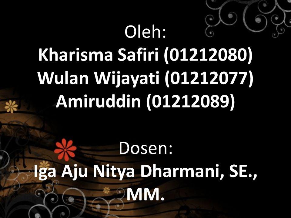 Oleh: Kharisma Safiri (01212080) Wulan Wijayati (01212077) Amiruddin (01212089) Dosen: Iga Aju Nitya Dharmani, SE., MM.