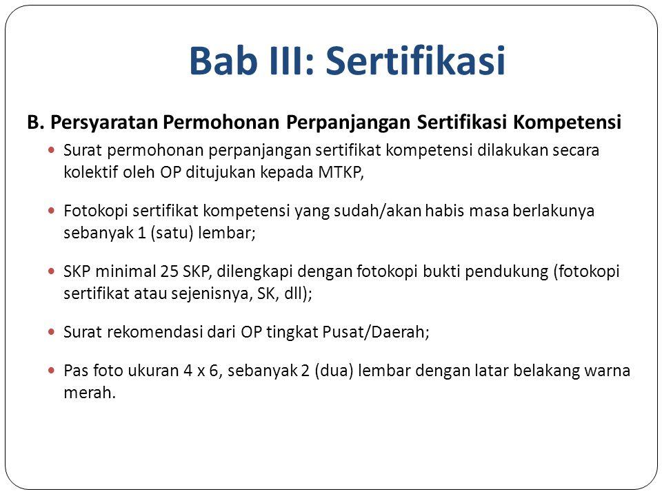Bab III: Sertifikasi B. Persyaratan Permohonan Perpanjangan Sertifikasi Kompetensi.