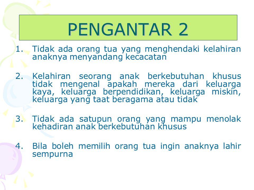 PENGANTAR 2 Tidak ada orang tua yang menghendaki kelahiran anaknya menyandang kecacatan.