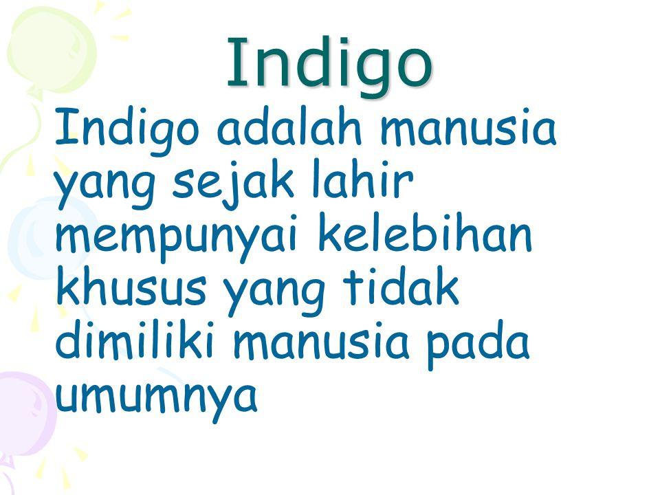 Indigo Indigo adalah manusia yang sejak lahir mempunyai kelebihan khusus yang tidak dimiliki manusia pada umumnya.