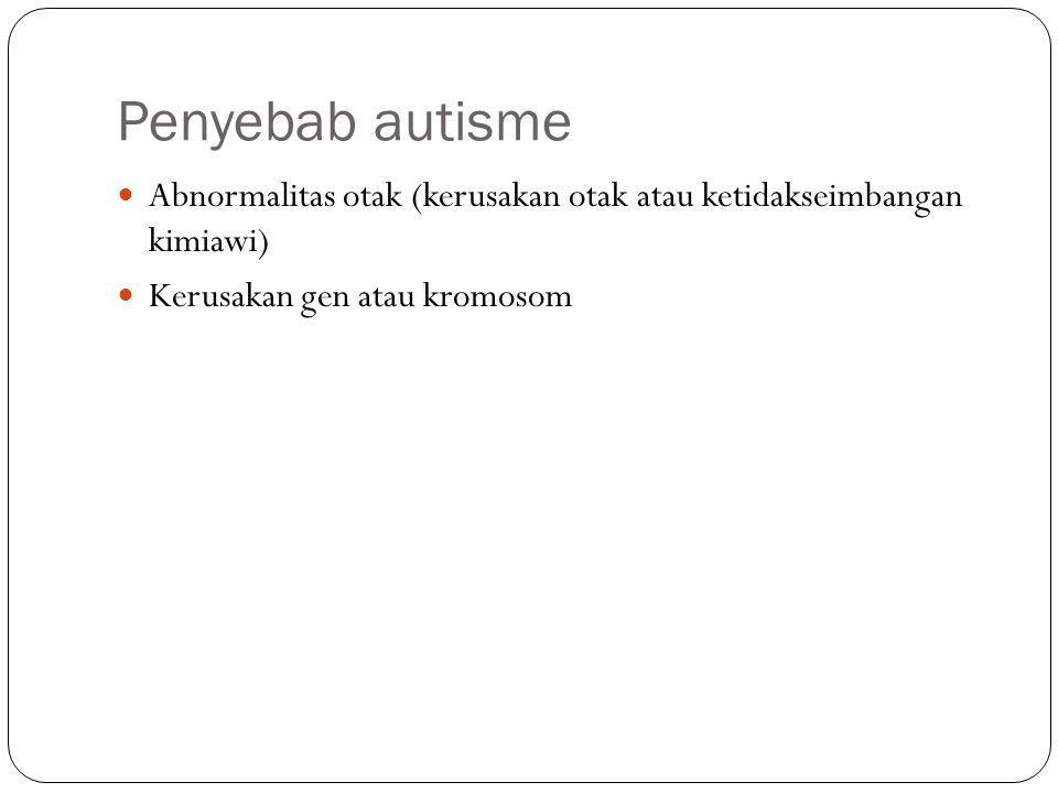Penyebab autisme Abnormalitas otak (kerusakan otak atau ketidakseimbangan kimiawi) Kerusakan gen atau kromosom.