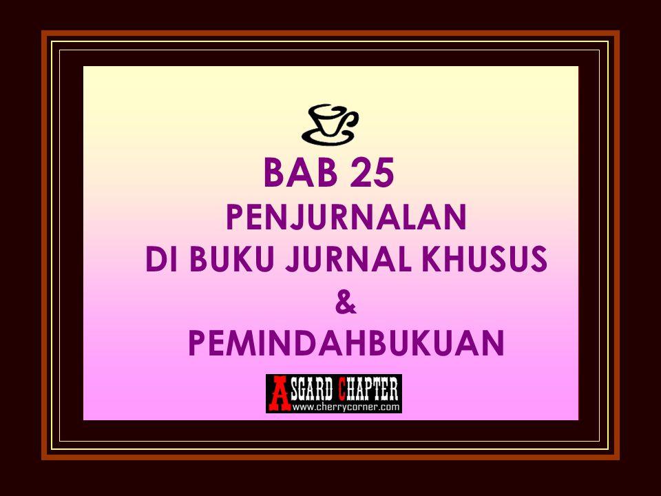 BAB 25 PENJURNALAN DI BUKU JURNAL KHUSUS & PEMINDAHBUKUAN