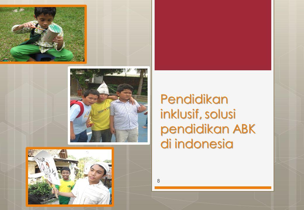 Pendidikan Inklusif, Solusi masalah ABK di Indonesia