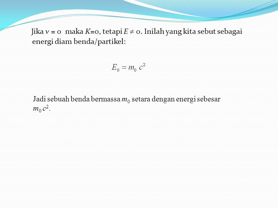 Jika v = 0 maka K=0, tetapi E  0