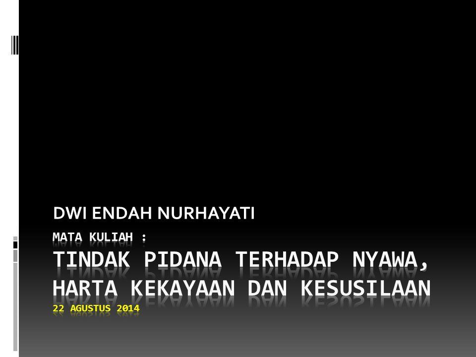 DWI ENDAH NURHAYATI MATA KULIAH : TINDAK PIDANA TERHADAP NYAWA, HARTA KEKAYAAN DAN KESUSILAAN 22 Agustus 2014.