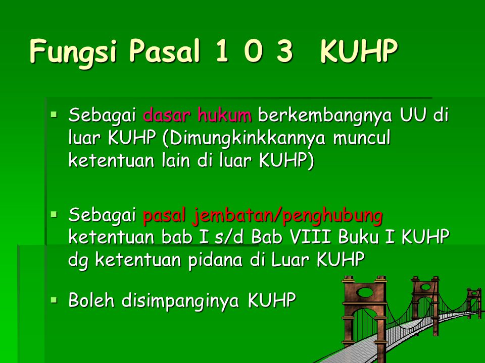 Fungsi Pasal 1 0 3 KUHP Sebagai dasar hukum berkembangnya UU di luar KUHP (Dimungkinkkannya muncul ketentuan lain di luar KUHP)
