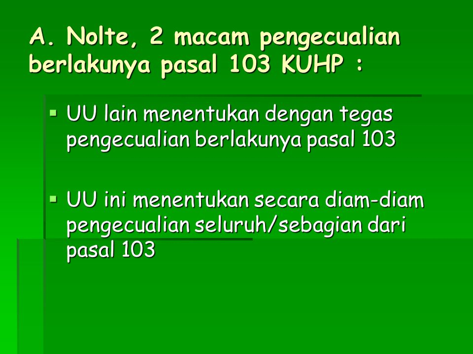 A. Nolte, 2 macam pengecualian berlakunya pasal 103 KUHP :