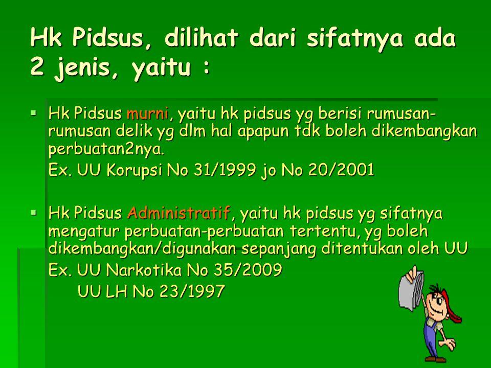 Hk Pidsus, dilihat dari sifatnya ada 2 jenis, yaitu :