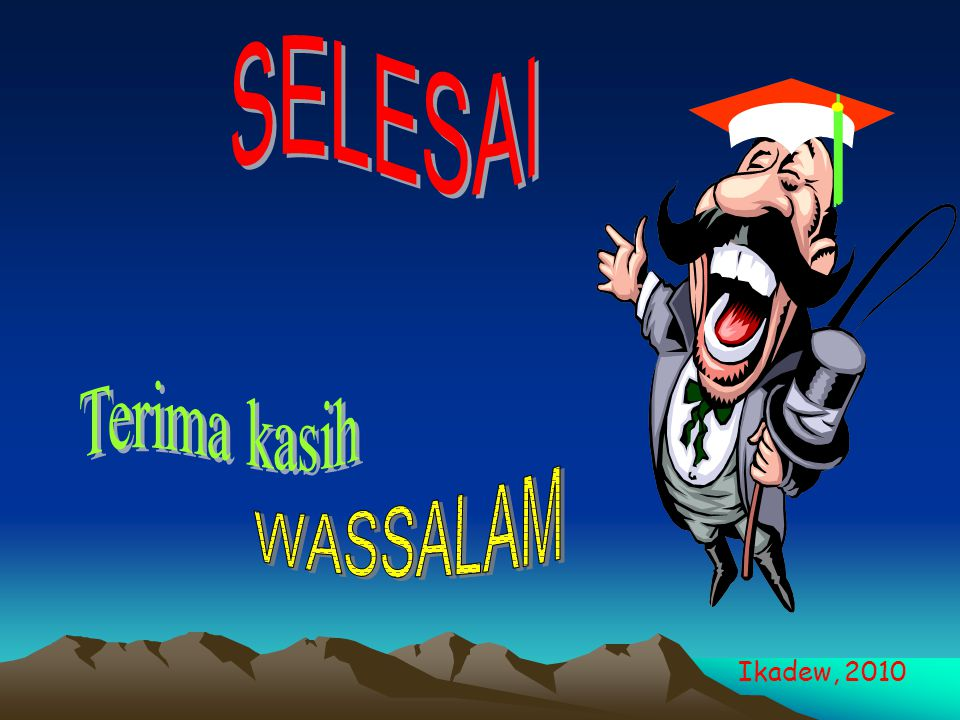 SELESAI Terima kasih WASSALAM Ikadew, 2010