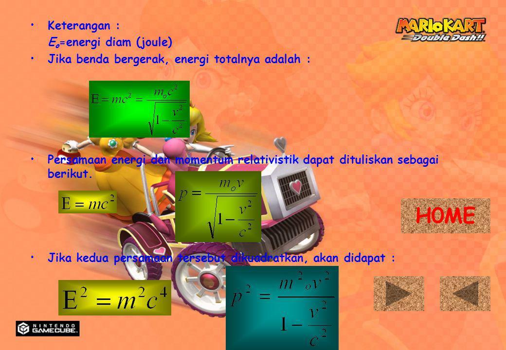 H0ME Keterangan : Eo=energi diam (joule)