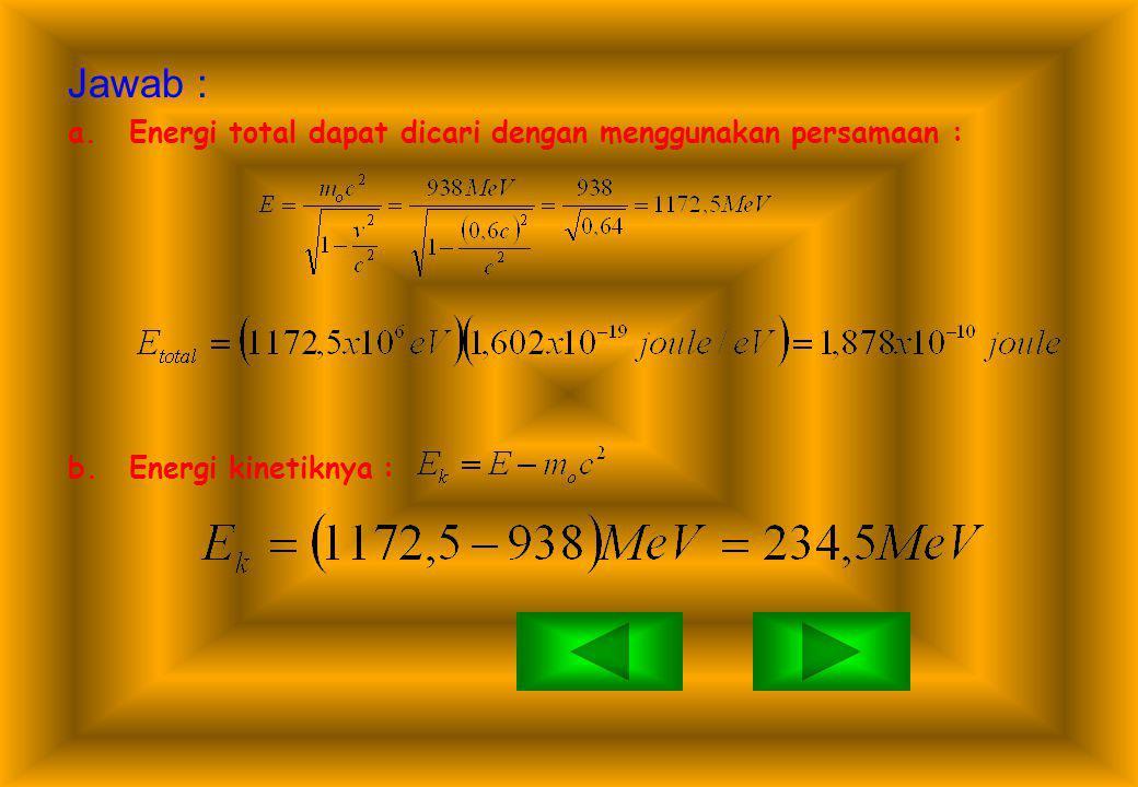 Jawab : Energi total dapat dicari dengan menggunakan persamaan :