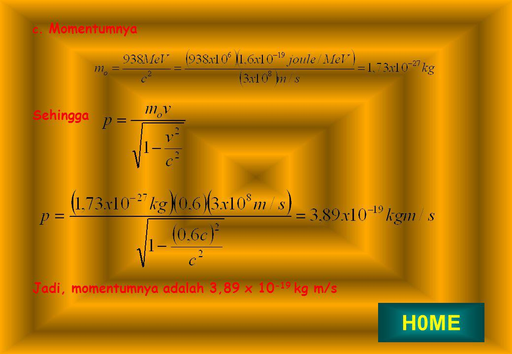H0ME Sehingga Jadi, momentumnya adalah 3,89 x 10-19 kg m/s