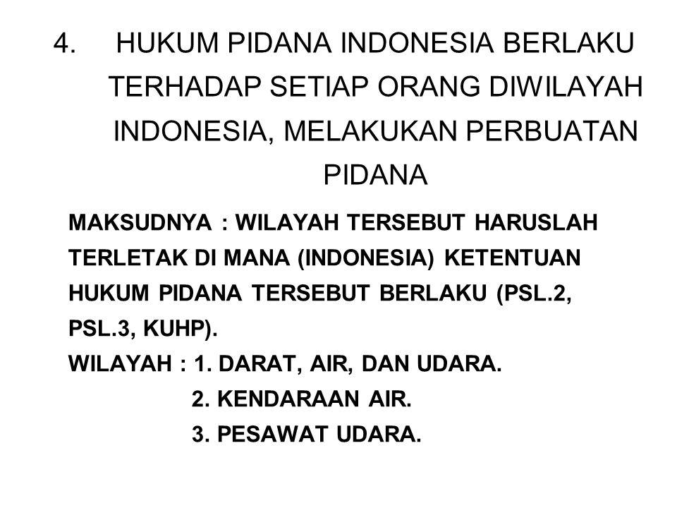 HUKUM PIDANA INDONESIA BERLAKU TERHADAP SETIAP ORANG DIWILAYAH INDONESIA, MELAKUKAN PERBUATAN PIDANA