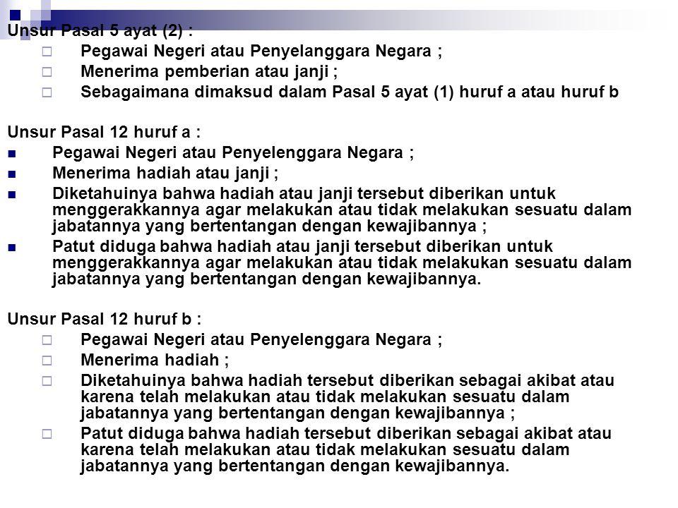 Unsur Pasal 5 ayat (2) : Pegawai Negeri atau Penyelanggara Negara ; Menerima pemberian atau janji ;