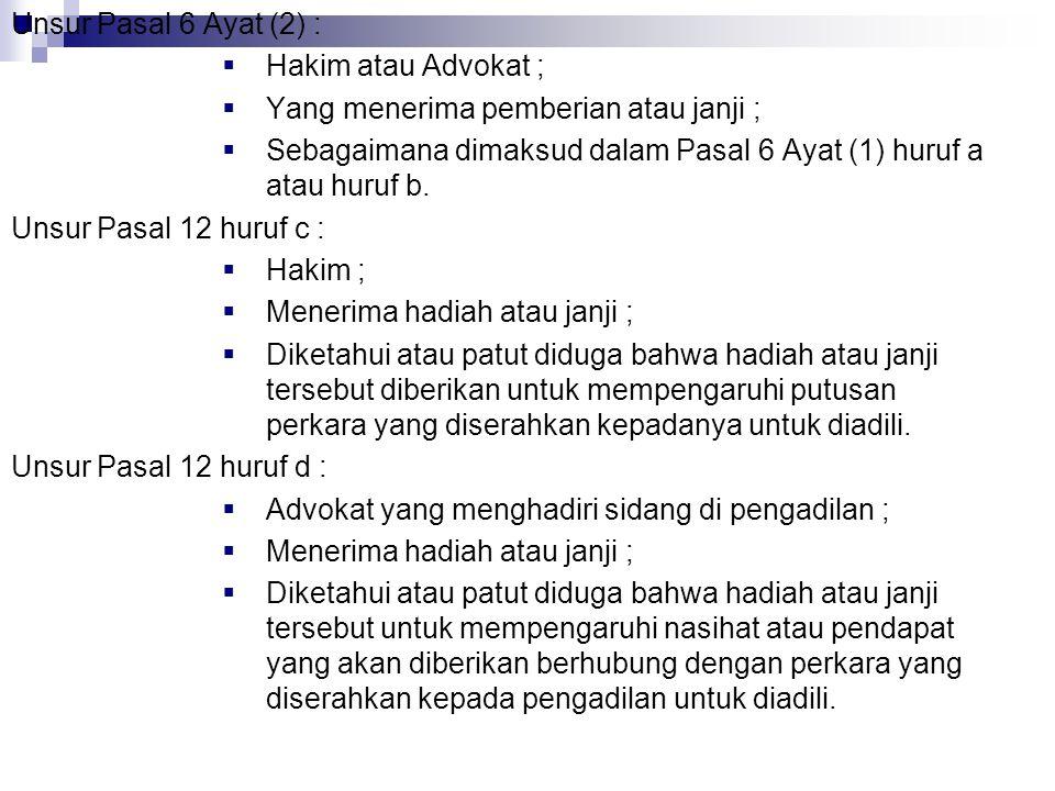 Unsur Pasal 6 Ayat (2) : Hakim atau Advokat ; Yang menerima pemberian atau janji ;