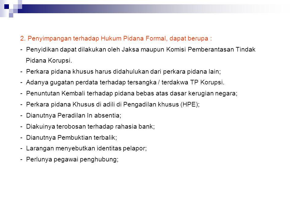 2. Penyimpangan terhadap Hukum Pidana Formal, dapat berupa :