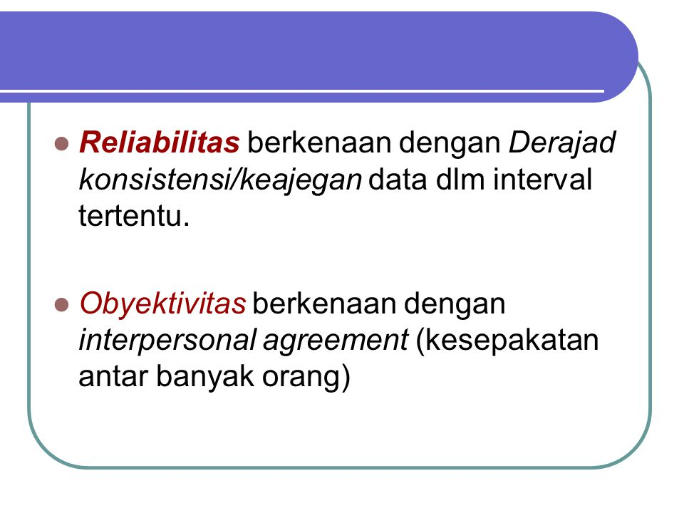 Reliabilitas berkenaan dengan Derajad konsistensi/keajegan data dlm interval tertentu.
