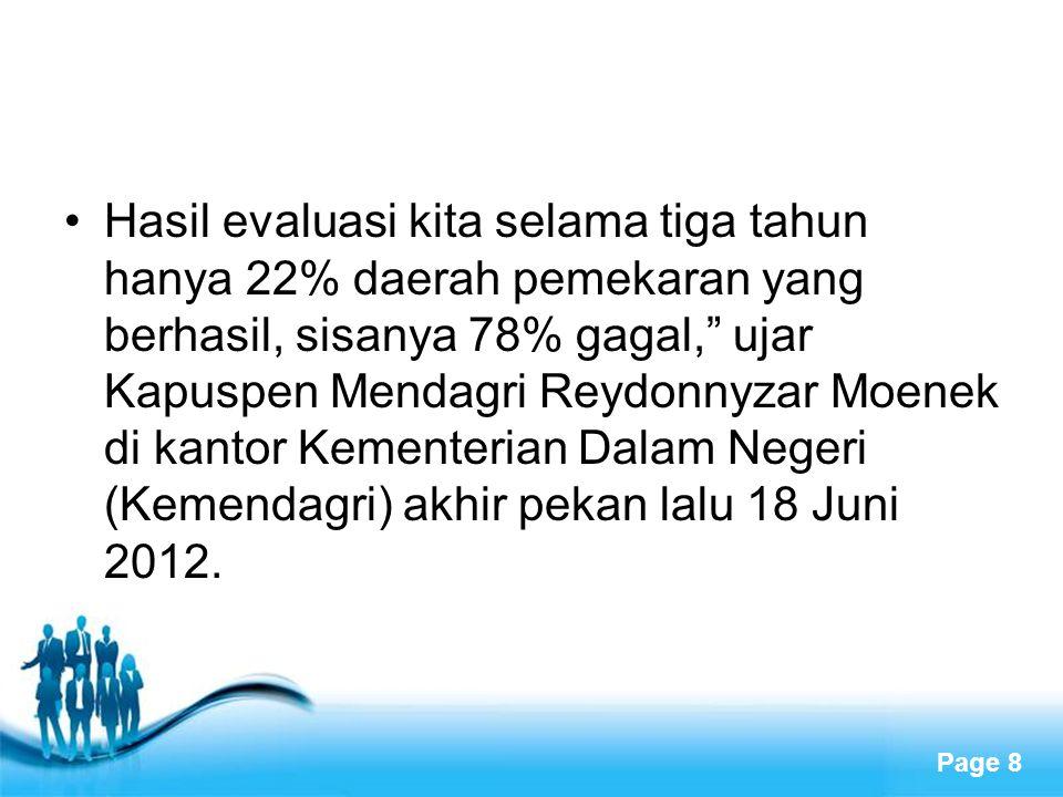 Hasil evaluasi kita selama tiga tahun hanya 22% daerah pemekaran yang berhasil, sisanya 78% gagal, ujar Kapuspen Mendagri Reydonnyzar Moenek di kantor Kementerian Dalam Negeri (Kemendagri) akhir pekan lalu 18 Juni 2012.