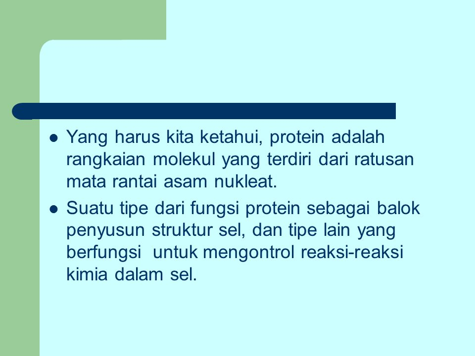 Yang harus kita ketahui, protein adalah rangkaian molekul yang terdiri dari ratusan mata rantai asam nukleat.