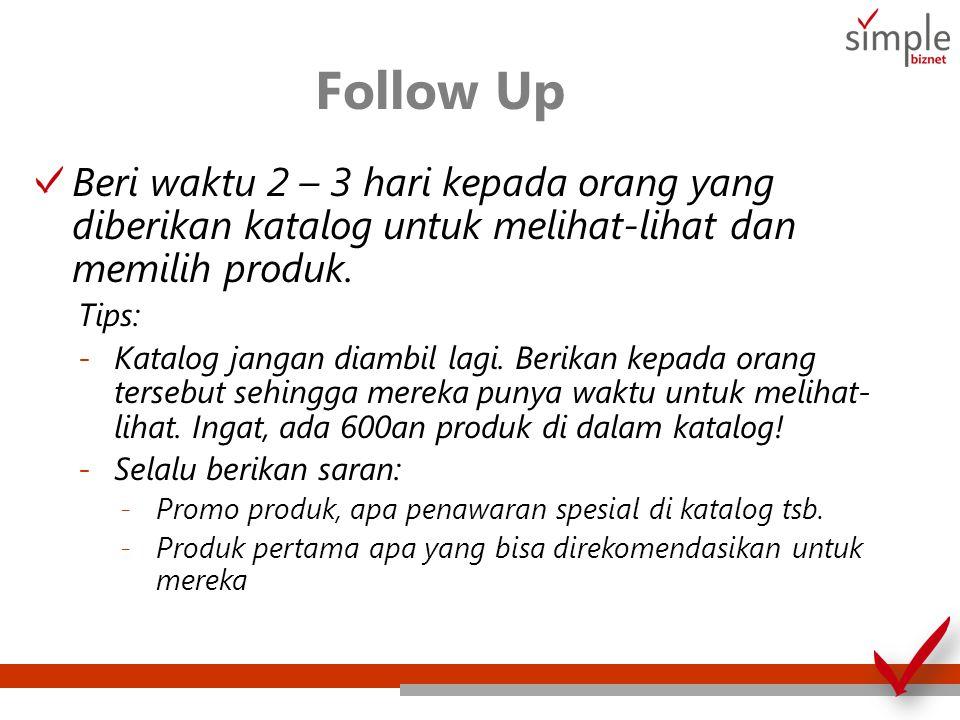 Follow Up Beri waktu 2 – 3 hari kepada orang yang diberikan katalog untuk melihat-lihat dan memilih produk.