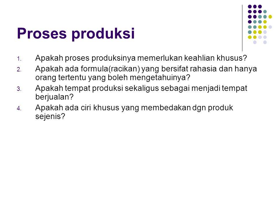 Proses produksi Apakah proses produksinya memerlukan keahlian khusus